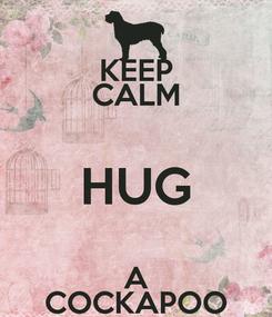 Poster: KEEP CALM HUG A COCKAPOO