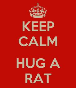 Poster: KEEP CALM  HUG A RAT