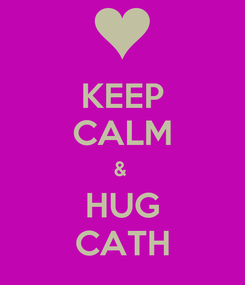 Poster: KEEP CALM &  HUG CATH
