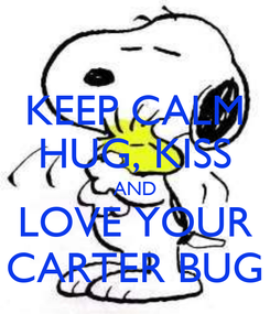 Poster: KEEP CALM HUG, KISS AND LOVE YOUR CARTER BUG