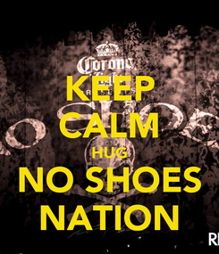 Poster: KEEP CALM HUG NO SHOES NATION