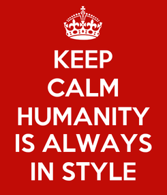 Poster: KEEP CALM HUMANITY IS ALWAYS IN STYLE