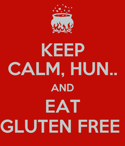 Poster: KEEP CALM, HUN.. AND EAT GLUTEN FREE