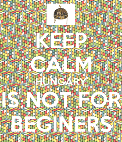 Poster: KEEP CALM HUNGARY IS NOT FOR BEGINERS