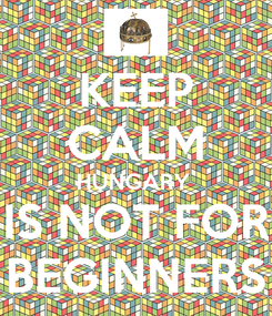 Poster: KEEP CALM HUNGARY  IS NOT FOR BEGINNERS