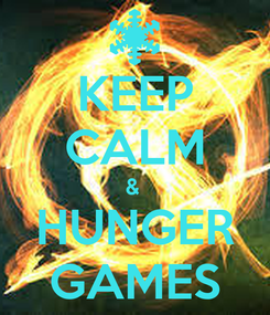 Poster: KEEP CALM &  HUNGER GAMES