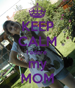 Poster: KEEP CALM I adore  my MOM