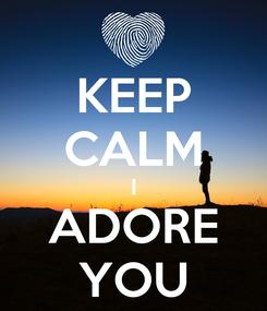 Poster: KEEP CALM I ADORE YOU
