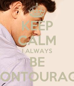 Poster: KEEP CALM I ALWAYS BE MONTOURAGE