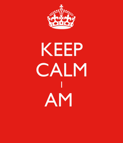 Poster: KEEP CALM I AM