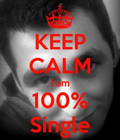 Poster: KEEP CALM I am 100% Single