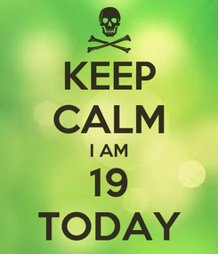 Poster: KEEP CALM I AM 19 TODAY