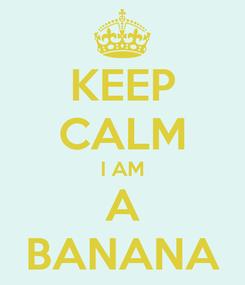 Poster: KEEP CALM I AM A BANANA