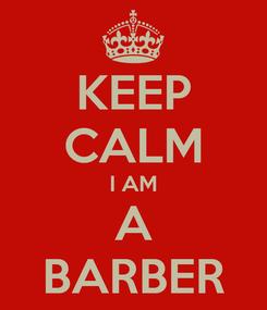 Poster: KEEP CALM I AM A BARBER