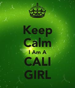Poster: Keep Calm I Am A CALI GIRL