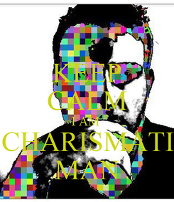 Poster: KEEP CALM I AM  A CHARISMATIC  MAN