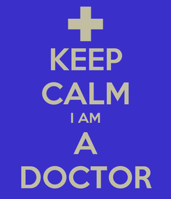 Poster: KEEP CALM I AM A DOCTOR