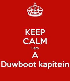 Poster: KEEP CALM I am A Duwboot kapitein