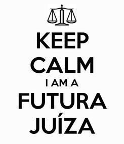 Poster: KEEP CALM I AM A FUTURA JUÍZA