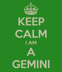 Poster: KEEP CALM I AM A GEMINI
