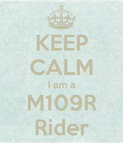 Poster: KEEP CALM I am a M109R Rider