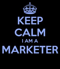 Poster: KEEP CALM I AM A MARKETER