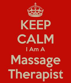Poster: KEEP CALM I Am A Massage Therapist