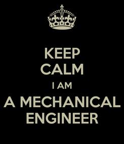 Poster: KEEP CALM I AM A MECHANICAL ENGINEER