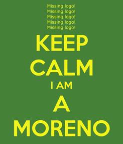 Poster: KEEP CALM I AM A MORENO