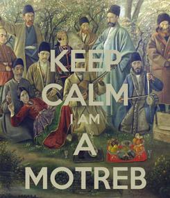 Poster: KEEP CALM I AM A MOTREB