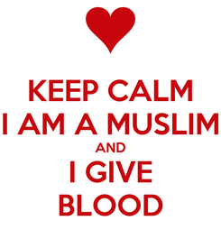 Poster: KEEP CALM I AM A MUSLIM AND I GIVE BLOOD