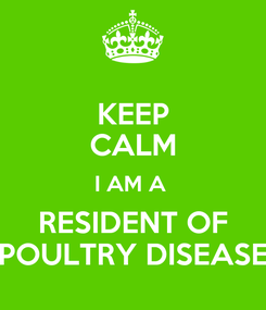 Poster: KEEP CALM I AM A  RESIDENT OF POULTRY DISEASE