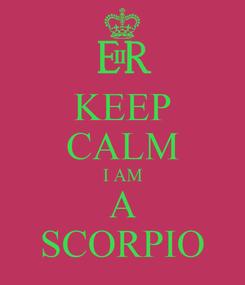 Poster: KEEP CALM I AM A SCORPIO