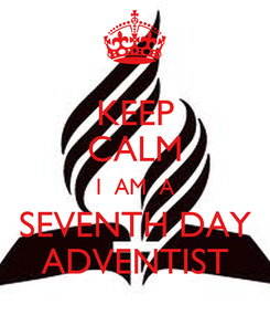Poster: KEEP CALM I  AM  A SEVENTH DAY ADVENTIST