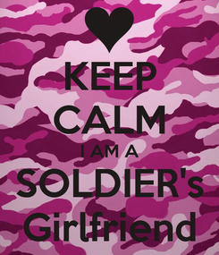 Poster: KEEP CALM I AM A SOLDIER's Girlfriend