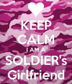 Poster: KEEP CALM I AM A SOLDIER's Girlfriend