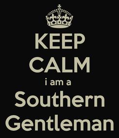 Poster: KEEP CALM i am a  Southern Gentleman