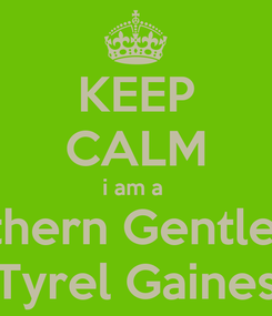 Poster: KEEP CALM i am a  Southern Gentleman Tyrel Gaines