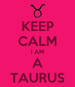 Poster: KEEP CALM I AM A TAURUS