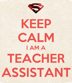 Poster: KEEP CALM I AM A TEACHER ASSISTANT
