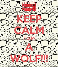 Poster: KEEP CALM I' AM A WOLF!!!