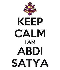 Poster: KEEP CALM I AM ABDI SATYA