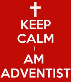 Poster: KEEP CALM I  AM  ADVENTIST