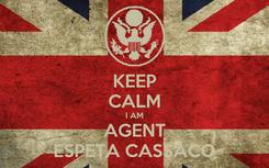 Poster: KEEP CALM I AM AGENT ESPETA CASSACO