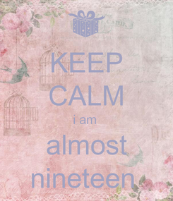 Poster: KEEP CALM i am  almost nineteen