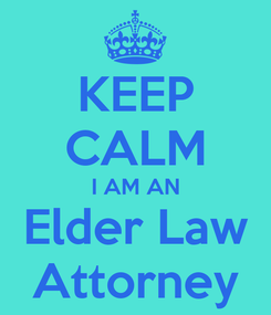 Poster: KEEP CALM I AM AN Elder Law Attorney