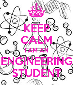 Poster: KEEP CALM I AM AN ENGINEERING STUDENT