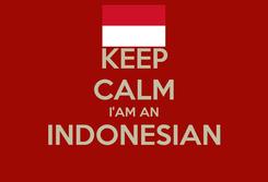 Poster: KEEP CALM I'AM AN INDONESIAN