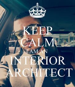 Poster: KEEP CALM I AM AN  INTERIOR  ARCHITECT