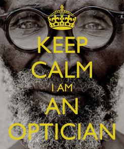 Poster: KEEP CALM I AM AN OPTICIAN